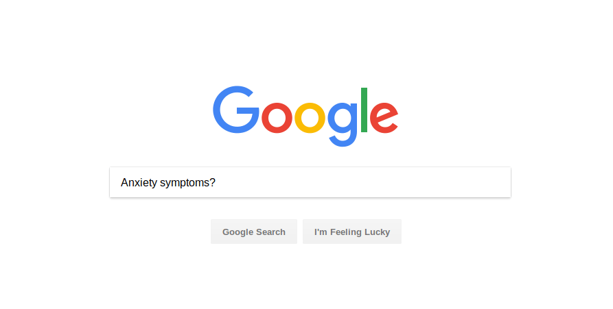 Anxiety symptoms:Google search