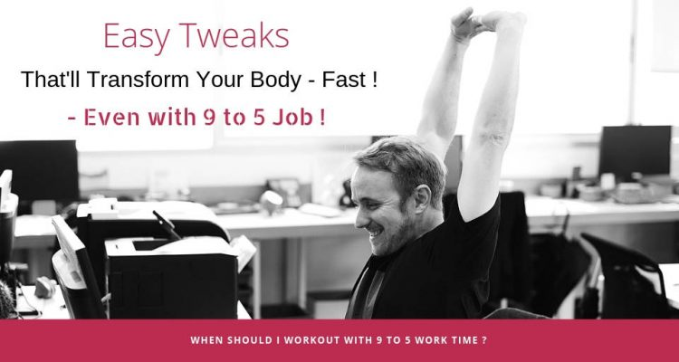 When should you workout with 9 to 5 work schedule.