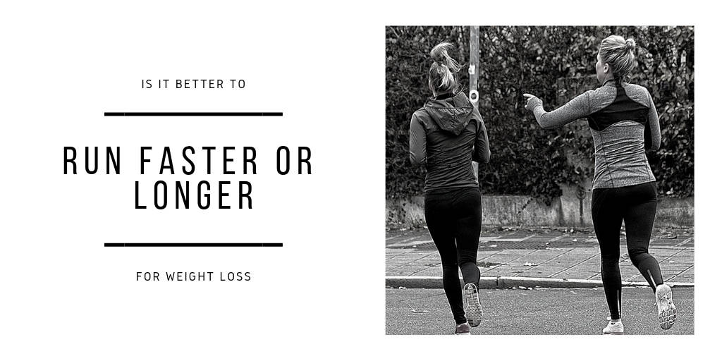 Is It Better To Run Faster Or Longer For Weight Loss