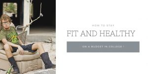How To Stay Fit And Healthy On A Budget In College