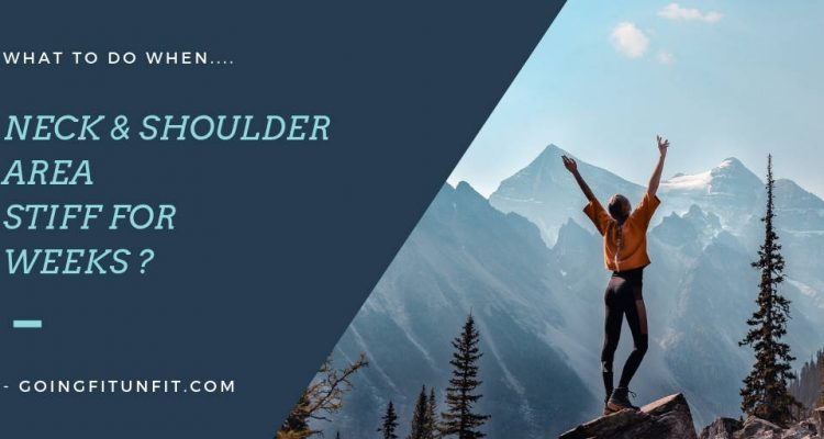 What To Do When Neck & Shoulder Area Stiff For Weeks