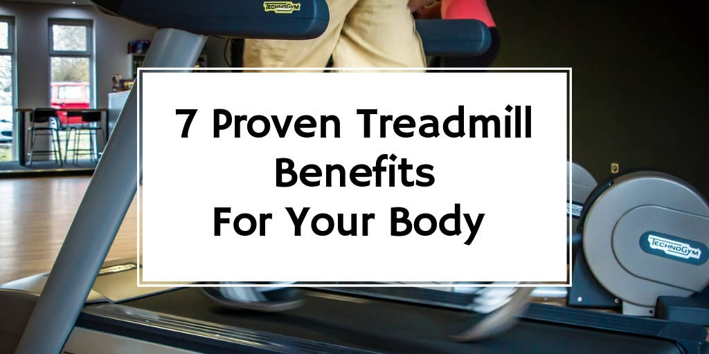 7 Proven Treadmill Benefits For Your Body