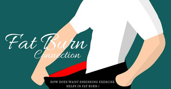 How Does Waist Shrinking Exercise Helps In Fat Burn ?