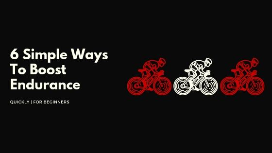 6 Simple Ways To Boost Endurance Quickly | For Beginners
