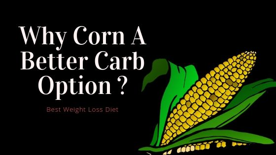 Why Corn A Better Carb Option ? Best Weight Loss Diet