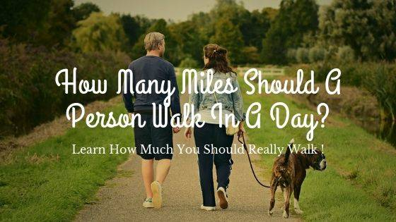 How Many Miles Should A Person Walk In A Day?